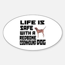 Life Is Safe With A Redbone Coonhou Sticker (Oval)