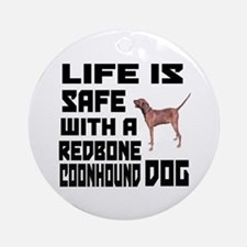 Life Is Safe With A Redbone Coonhou Round Ornament