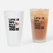 Life Is Safe With Pyrenean Shepherd Drinking Glass