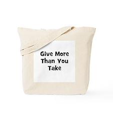 Give More Than You Take  Tote Bag