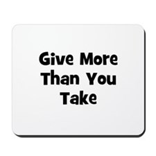 Give More Than You Take  Mousepad
