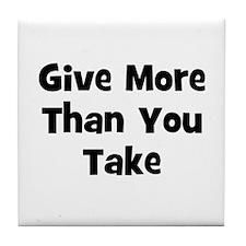 Give More Than You Take  Tile Coaster