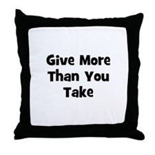 Give More Than You Take  Throw Pillow