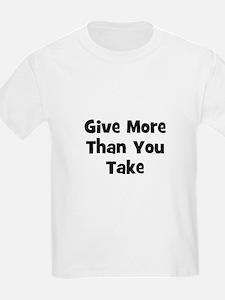 Give More Than You Take  T-Shirt