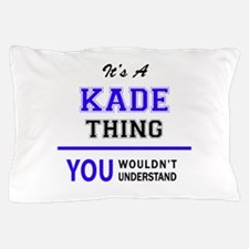 It's KADE thing, you wouldn't understa Pillow Case
