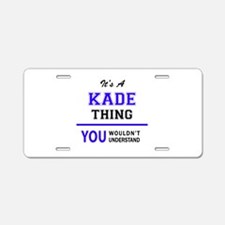 It's KADE thing, you wouldn Aluminum License Plate