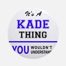 It's KADE thing, you wouldn't under Round Ornament