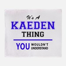 It's KAEDEN thing, you wouldn't unde Throw Blanket