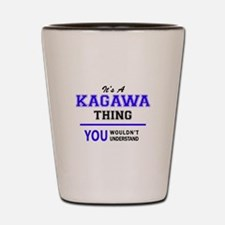 It's KAGAWA thing, you wouldn't underst Shot Glass