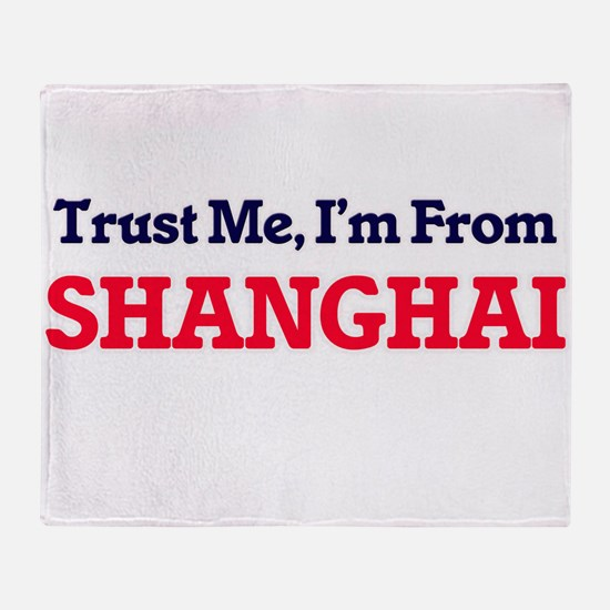 Trust Me, I'm from Shanghai China Throw Blanket