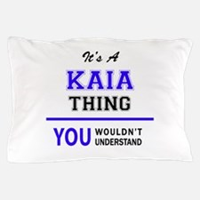 It's KAIA thing, you wouldn't understa Pillow Case