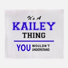 It's KAILEY thing, you wouldn't unde Throw Blanket