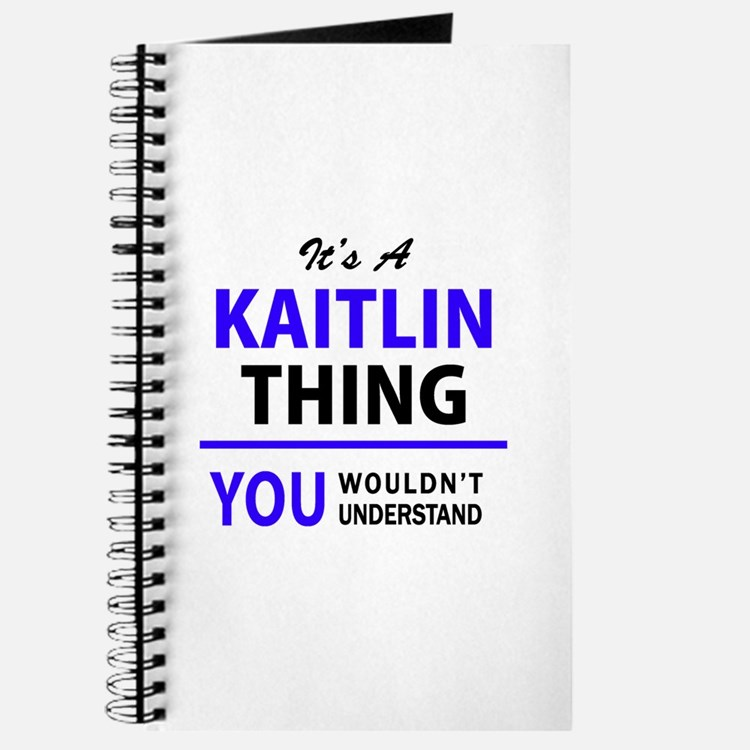 It's KAITLIN thing, you wouldn't understan Journal