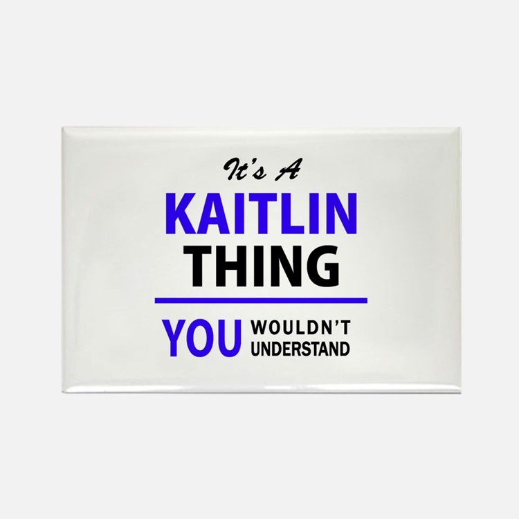 It's KAITLIN thing, you wouldn't understan Magnets