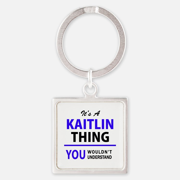 It's KAITLIN thing, you wouldn't underst Keychains