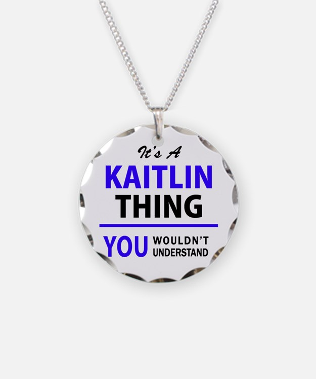 It's KAITLIN thing, you woul Necklace