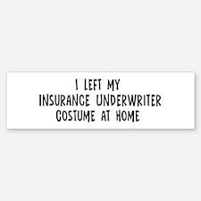 Left my Insurance Underwriter Bumper Bumper Bumper Sticker
