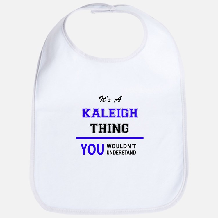 It's KALEIGH thing, you wouldn't understand Bib