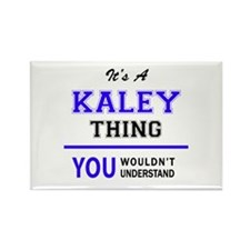 It's KALEY thing, you wouldn't understand Magnets