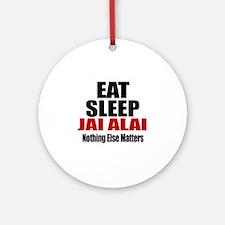 Eat Sleep Jai Alai Round Ornament