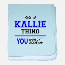It's KALLIE thing, you wouldn't under baby blanket