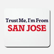 Trust Me, I'm from San Jose California Mousepad
