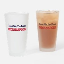 Trust Me, I'm from Indianapolis Ind Drinking Glass