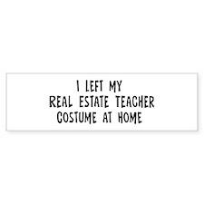 Left my Real Estate Teacher Bumper Bumper Sticker