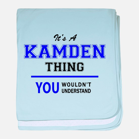 It's KAMDEN thing, you wouldn't under baby blanket