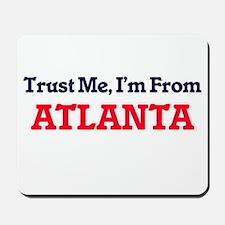 Trust Me, I'm from Atlanta Georgia Mousepad