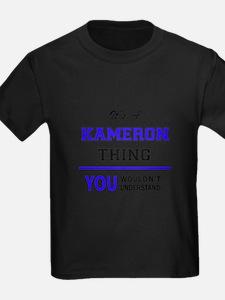 It's KAMERON thing, you wouldn't understan T-Shirt