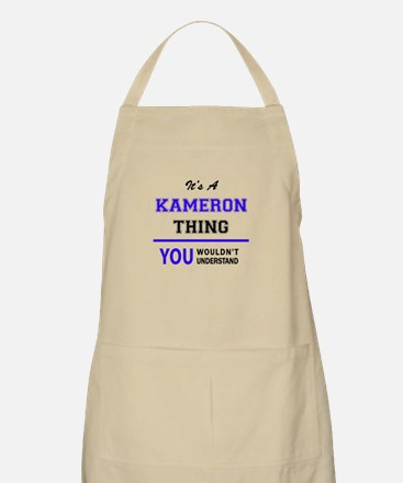 It's KAMERON thing, you wouldn't understand Apron