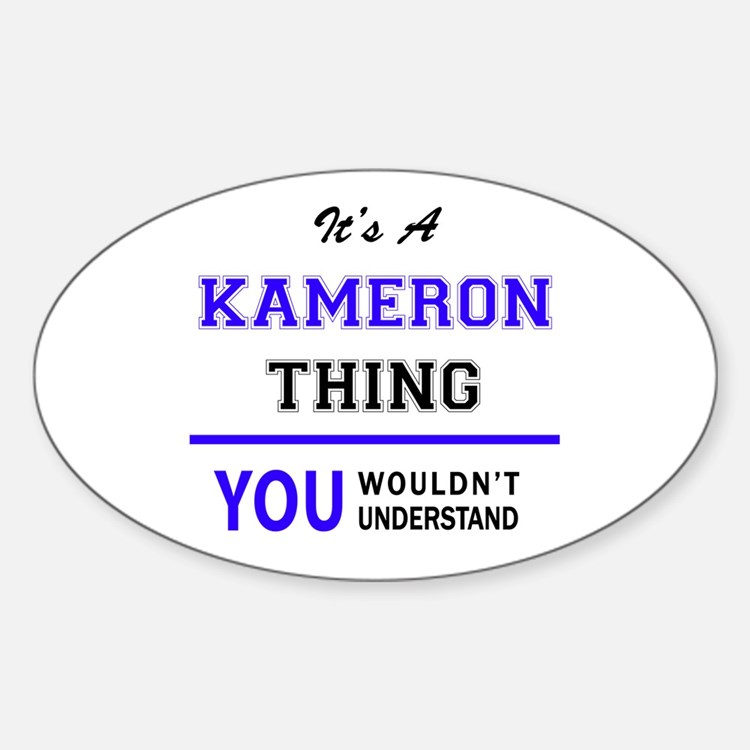It's KAMERON thing, you wouldn't understan Decal