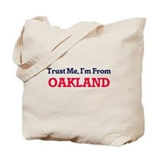 Trust Me, I'm from Oakland California Tote Bag