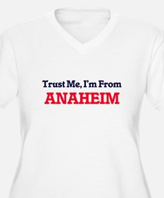 Trust Me, I'm from Anaheim Calif Plus Size T-Shirt