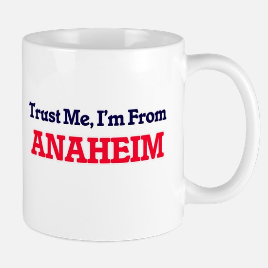 Trust Me, I'm from Anaheim California Mugs