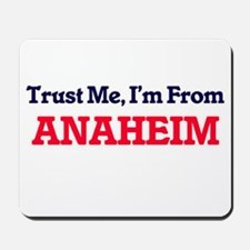 Trust Me, I'm from Anaheim California Mousepad