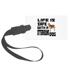 Life Is Safe With Otterhound Dog Luggage Tag