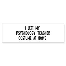 Left my Psychology Teacher Bumper Bumper Sticker