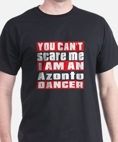You Can Not Scare Me I Am Azonto Danc T-Shirt