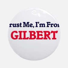 Trust Me, I'm from Gilbert Arizona Round Ornament