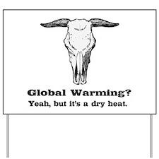 Global Warming Dry Heat fun Yard Sign