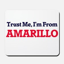 Trust Me, I'm from Amarillo Texas Mousepad