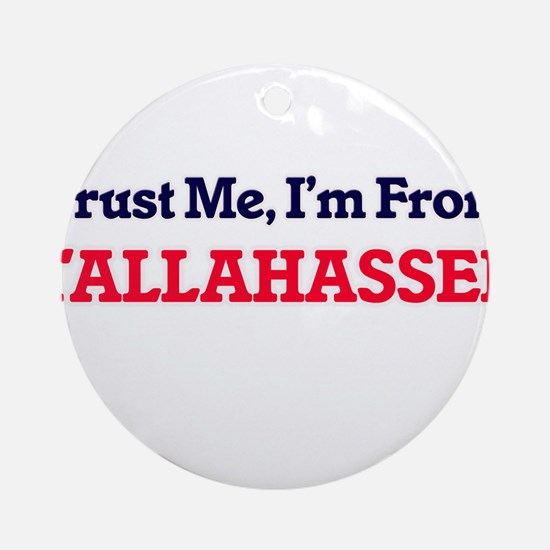 Trust Me, I'm from Tallahassee Flor Round Ornament