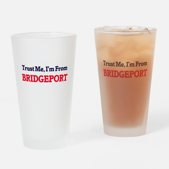 Trust Me, I'm from Bridgeport Conne Drinking Glass
