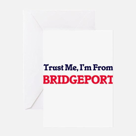 Trust Me, I'm from Bridgeport Conne Greeting Cards