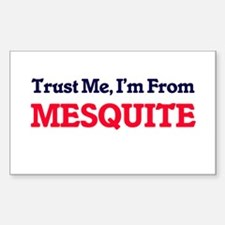 Trust Me, I'm from Mesquite Texas Decal