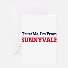 Trust Me, I'm from Sunnyvale Califo Greeting Cards