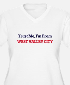 Trust Me, I'm from West Valley C Plus Size T-Shirt