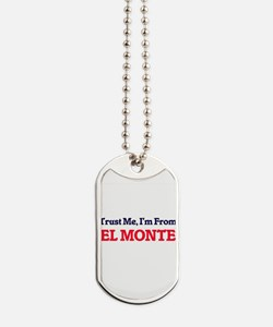 Trust Me, I'm from El Monte California Dog Tags